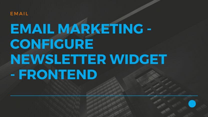 21 Email Marketing - Configure NewsLetter Widget - FrontEnd