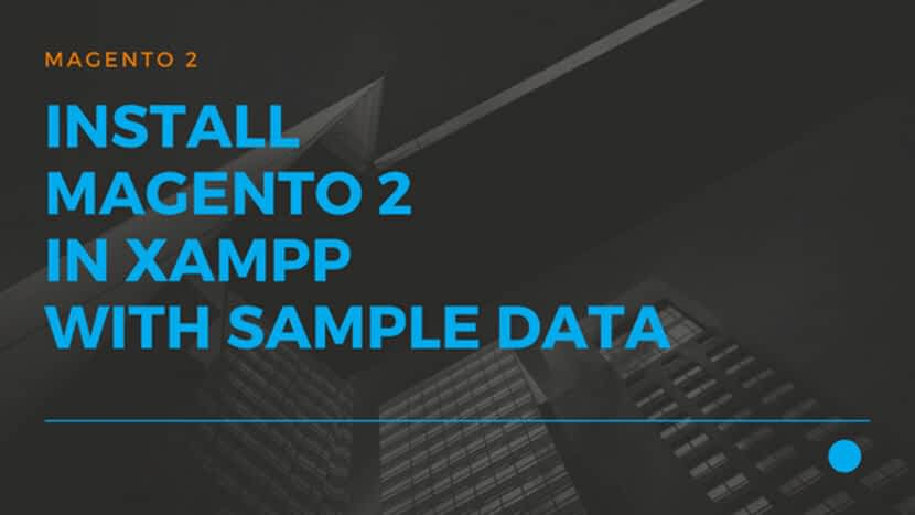 Install Magento 2 in XAMPP with Sample data